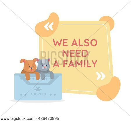 Adopting Pet Vector Quote Box With Flat Character. Rescuing Homeless Animal. We Also Need A Family.