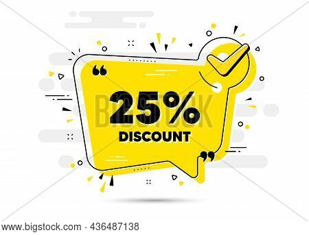 25 Percent Discount. Check Mark Chat Bubble Banner. Sale Offer Price Sign. Special Offer Symbol. Dis