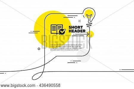 Approved Documentation Icon. Continuous Line Idea Chat Bubble Banner. Accepted Or Confirmed Sign. In