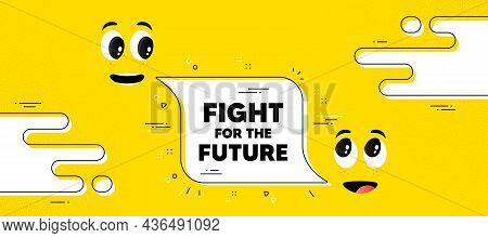 Fight For The Future Message. Cartoon Face Chat Bubble Background. Demonstration Protest Quote. Revo
