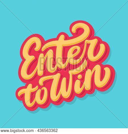 Enter To Win. Vector Handwritten Lettering Banner. Vector Illustration.