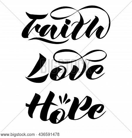 Vector Handwritten Lettering Of Three Words In English Faith, Love, Hope In Black On A White Backgro