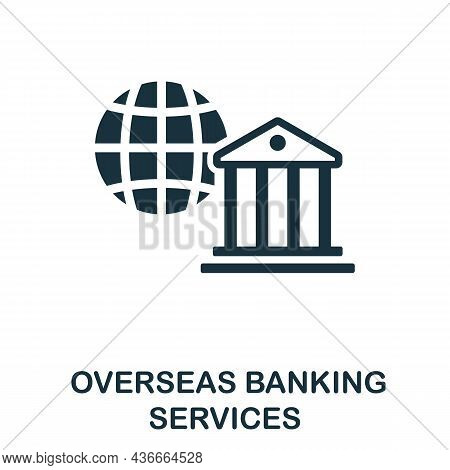 Overseas Banking Services Icon. Monochrome Sign From Banking Operations Collection. Creative Oversea