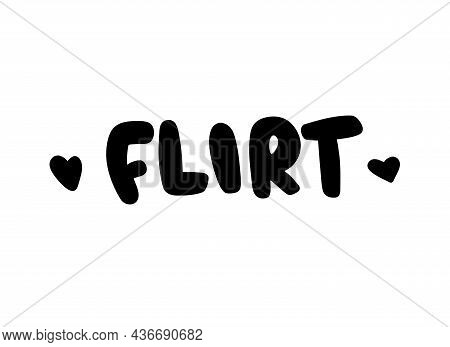 Flirt Handwritten Lettering Illustration With Hearts. Cute Black Inscription About Relationships On