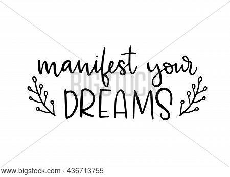 Manifest Your Dreams Calligraphic Text. Handwritten Lettering Illustration. Self Love Concept. Black