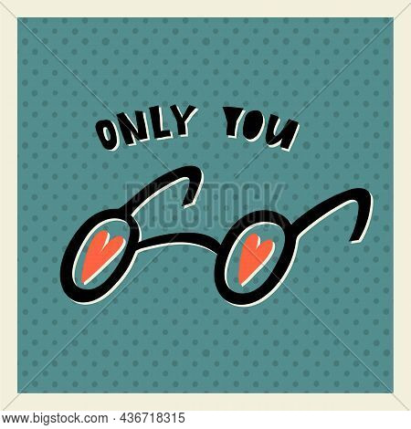 Cute Eyeglasses With Hearts And Only You Hand Lettering. Valentines Day Funny Hand-drawn Greeting Ca