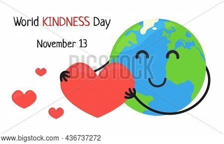 World Kindness Day. November 13. Cute Happy Earth Holding Big Heart. Vector Kindness Day Poster Illu