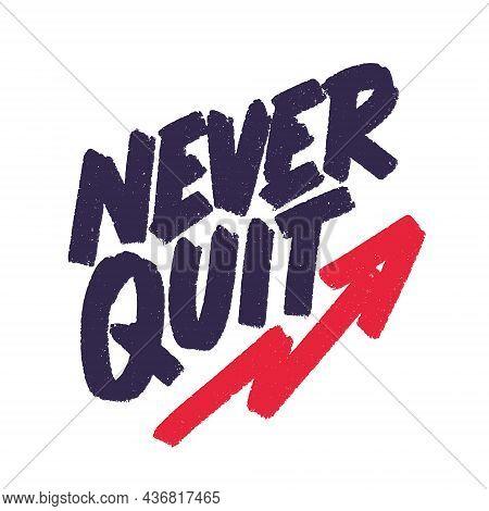 Never Quit. Motivational Handwritten Poster. Vector Lettering. Vector Illustration.