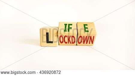 Life With Lockdown Symbol. Turned Wooden Cubes And Changed Words 'lockdown' To'life'. Beautiful Whit
