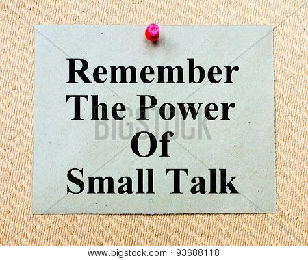 Remember The Power Of Small Talk Written On Paper Note