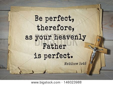 Bible verses from Matthew.Be perfect, therefore, as your heavenly Father is perfect.