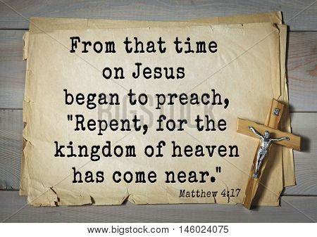Bible verses from Matthew.From that time on Jesus began to preach,