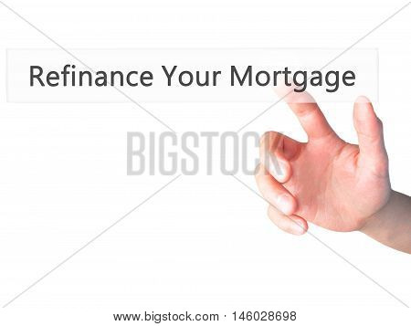 Refinance Your Mortgage  - Hand Pressing A Button On Blurred Background Concept On Visual Screen.