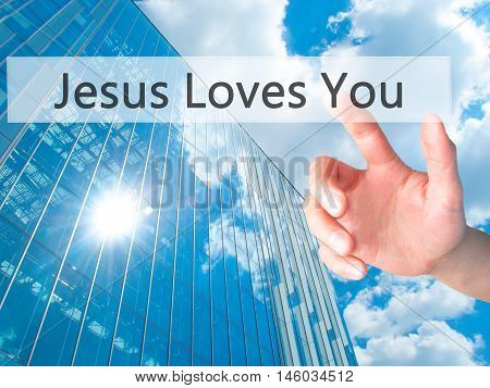Jesus Loves You - Hand Pressing A Button On Blurred Background Concept On Visual Screen.