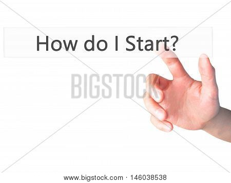 How Do I Start? - Hand Pressing A Button On Blurred Background Concept On Visual Screen.