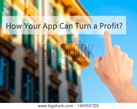 How Your App Can Turn A Profit? - Hand Pressing A Button On Blurred Background Concept On Visual Scr