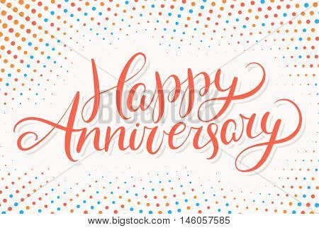 Happy Anniversary. Greeting card. Hand lettering. Vector hand drawn illustration.