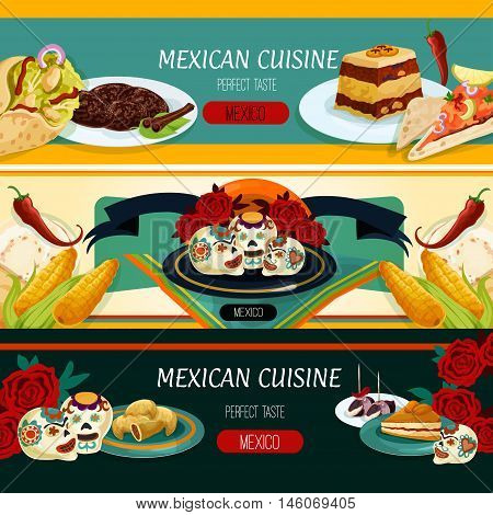 Mexican cuisine restaurant menu banners with nachos, burrito, corn tortilla, empanadas, bread pudding, apricot pie, fruit dessert and spicy chocolate cookie with roses, sugar skulls and ribbon banner