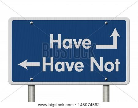 Difference between the Have and Have Not Blue Road Sign with text Have and Have Not isolated over white, 3D Illustration