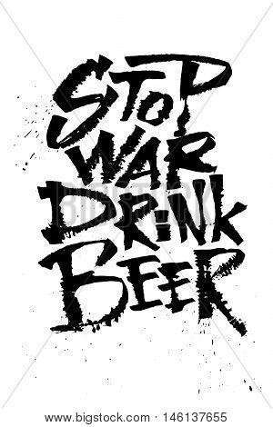 Stop war drink beer. Cola pen calligraphy rust font