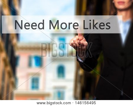 Need More Likes - Businesswoman Hand Pressing Button On Touch Screen Interface.