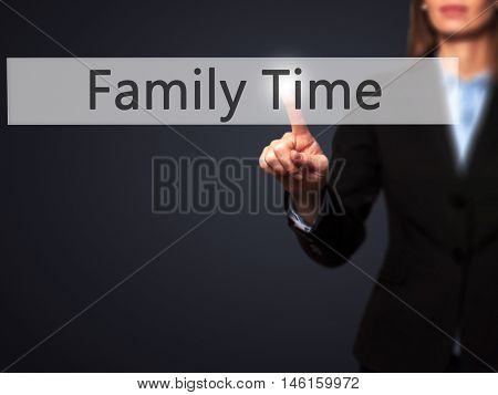 Family Time - Businesswoman Hand Pressing Button On Touch Screen Interface.