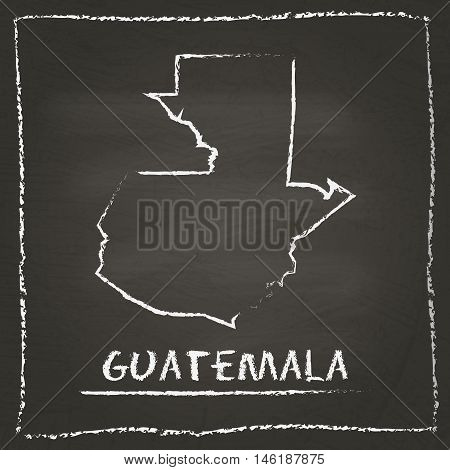 Guatemala Outline Vector Map Hand Drawn With Chalk On A Blackboard. Chalkboard Scribble In Childish