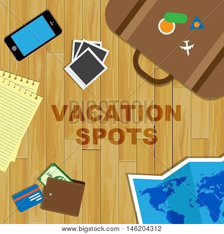 Vacation Spots Means Holiday Places And Destinations