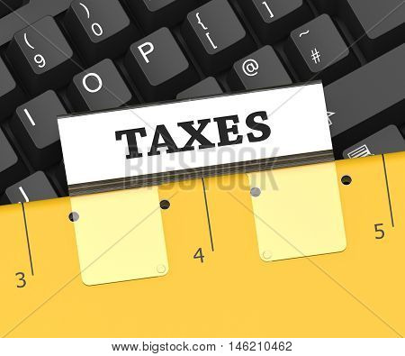 Taxes File Indicates Levies And Duties 3D Rendering