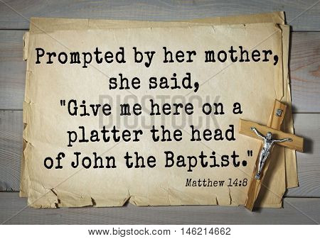 Bible verses from Matthew.Prompted by her mother, she said,