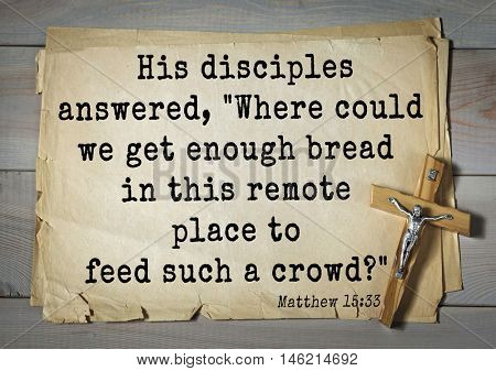 Bible verses from Matthew.His disciples answered,