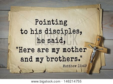 Bible verses from Matthew.Pointing to his disciples, he said,