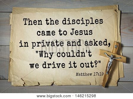 Bible verses from Matthew.Then the disciples came to Jesus in private and asked,