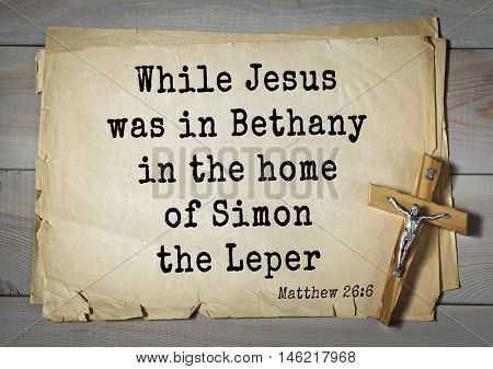 Bible verses from Matthew.While Jesus was in Bethany in the home of Simon the Leper