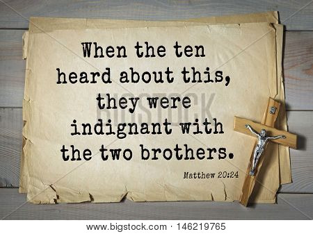 Bible verses from Matthew.When the ten heard about this, they were indignant with the two brothers.