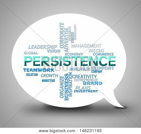 Persistence Bubble Indicates Don't Give Up And Perseverance