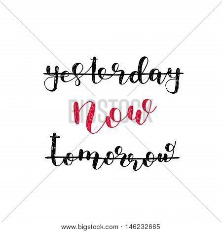 Yesterday, now, tomorrow. Brush hand lettering. Inspiring quote. Motivating modern calligraphy.