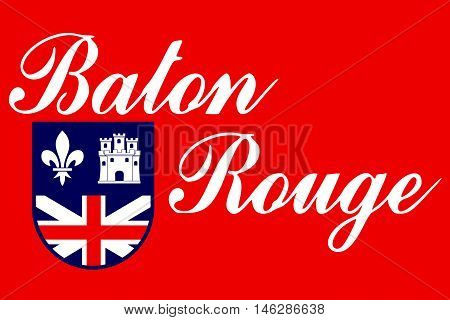 Flag of Baton Rouge is the capital of Louisiana United States