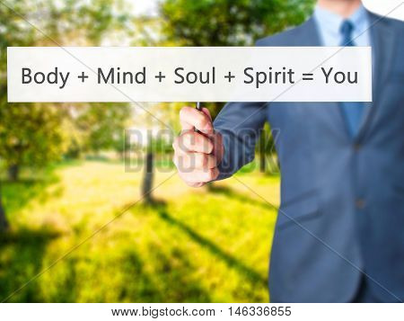 Body + Mind + Soul + Spirit = You - Business Man Showing Sign