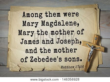 Bible verses from Matthew.Among them were Mary Magdalene, Mary the mother of James and Joseph, and the mother of Zebedee's sons.
