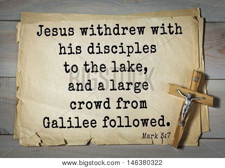 TOP-350. Bible verses from Mark.Jesus withdrew with his disciples to the lake, and a large crowd from Galilee followed.