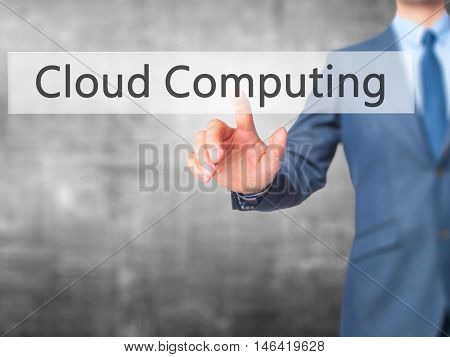 Cloud Computing -  Businessman Press On Digital Screen.