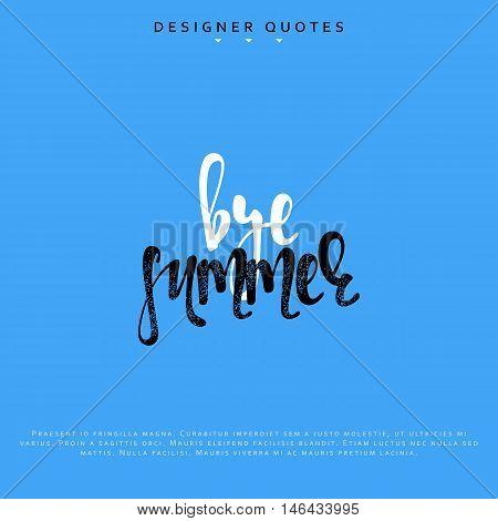Bye summer inscription. Hand drawn calligraphy, lettering motivation poster. Modern brush calligraphy. Isolated phrase vector illustration.