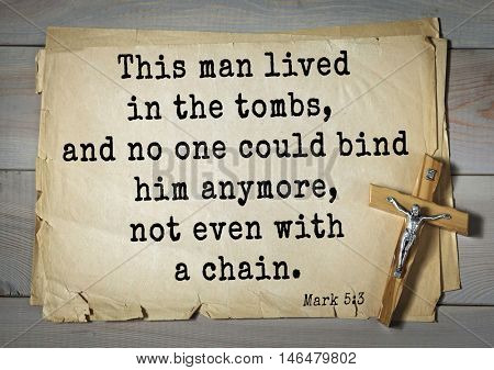 TOP-350. Bible verses from Mark.This man lived in the tombs, and no one could bind him anymore, not even with a chain.