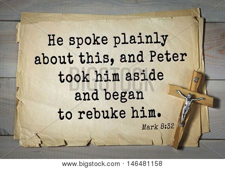 TOP-350. Bible verses from Mark.He spoke plainly about this, and Peter took him aside and began to rebuke him.