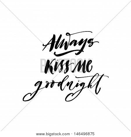 Always kiss me goodnight card. Hand drawn romantic lettering. Ink illustration. Modern brush calligraphy. Isolated on white background.