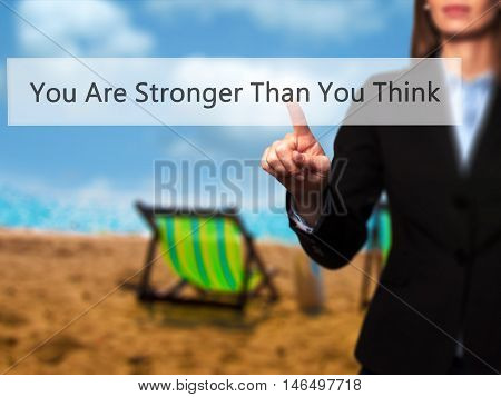 You Are Stronger Than You Think - Businesswoman Pressing Modern  Buttons On A Virtual Screen