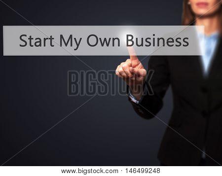 Start My Own Business - Businesswoman Pressing Modern  Buttons On A Virtual Screen