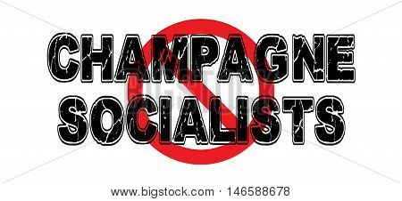 Ban Champagne Socialists a class of elite that believe in socialism while living an elite wealthy lifestyle.