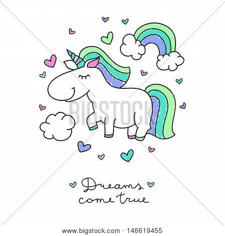 vector cartoon cute unicorn with rainbow, clouds and hearts, dreams come true lettering